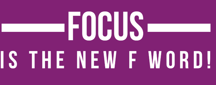 Focus is the new f word Blog by Jo James AmberLife