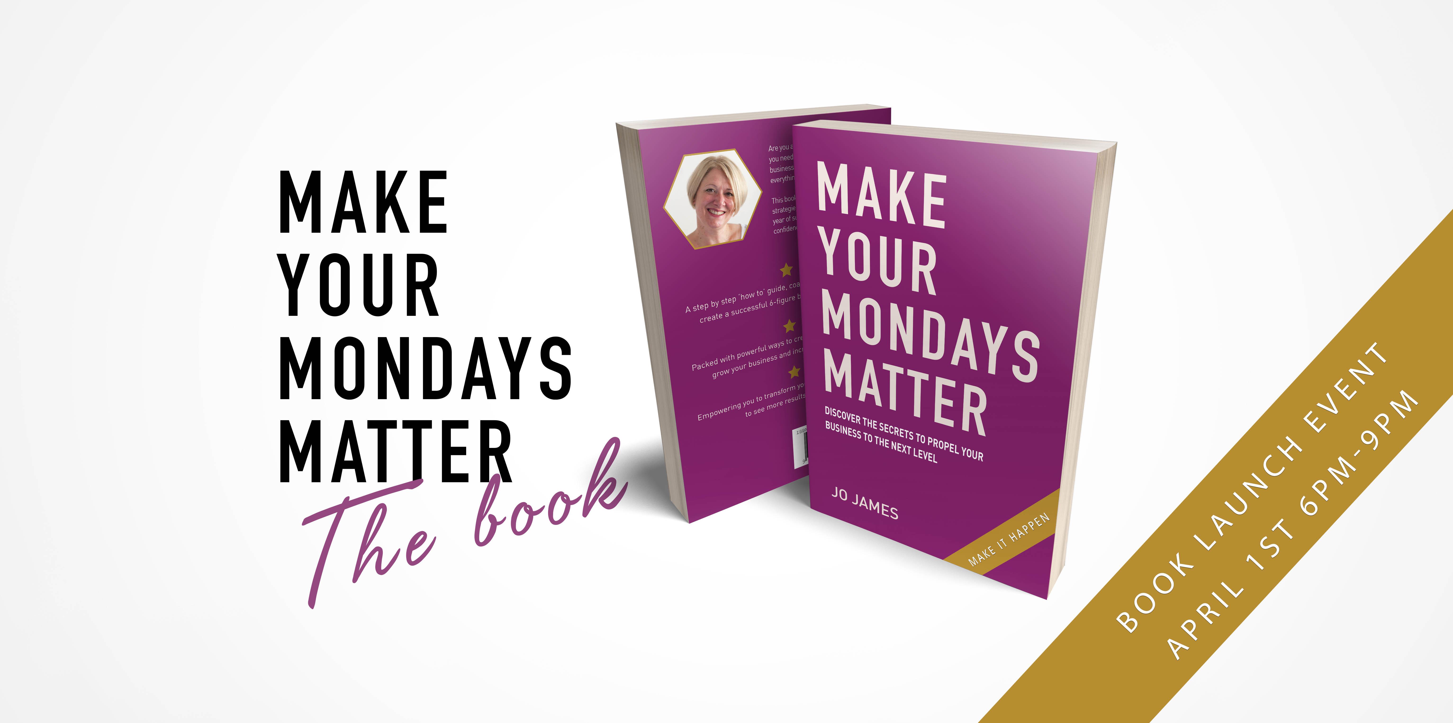 Make Your Mondays Matter Book Launch Event April 1st